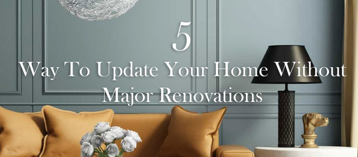 5 ways to upgrade your home without major renovations