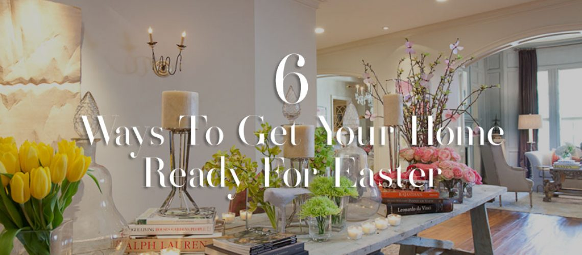 6 ways to get your home ready for easter